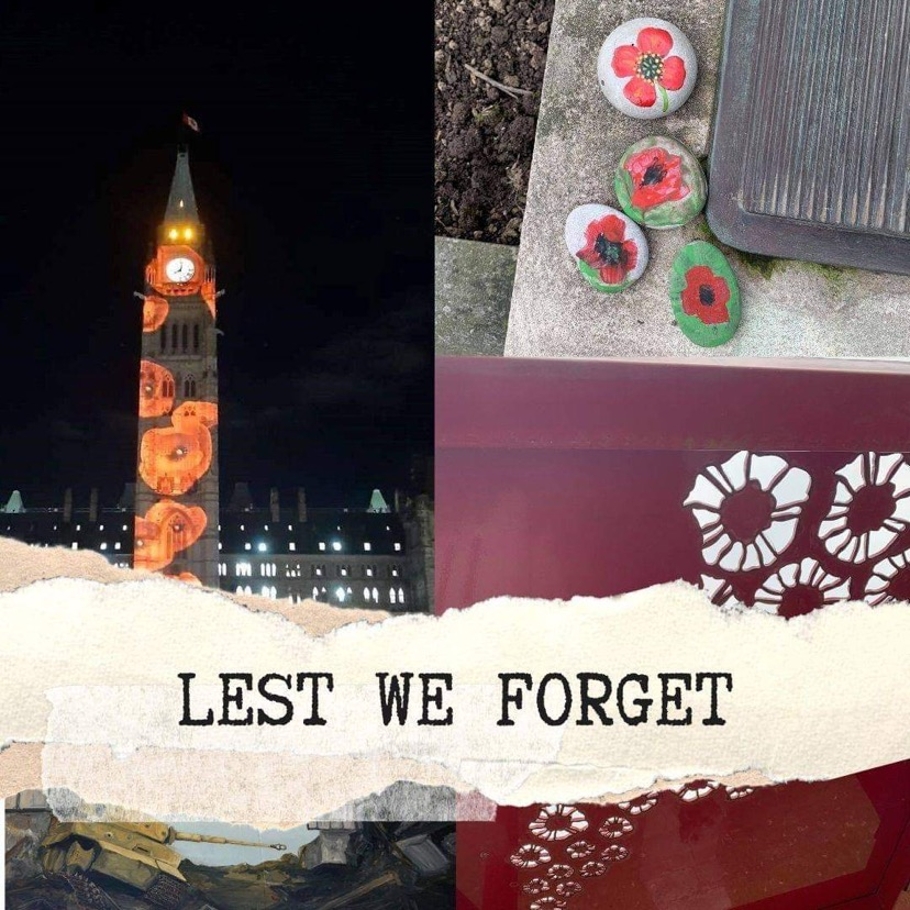"""A collage of photos is displayed with the text """"Lest We Forget"""" at the forefront. In the Top left corner is a picture of the Canadian Parliament building in Ottawa. Projected across the tower is orange-red poppies, with a black and yellow center. On the top right is four, hand painted rocks with red poppies on them.  At the bottom right corner is a painting of a yellow-green army tank, driving across a demolished village. At the bottom right is a picture of the metal arch outside of the John McCrae home in Guelph. The roof of the red arch has metal cutouts of poppies."""